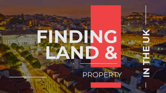Sourcing Land & Property in the UK